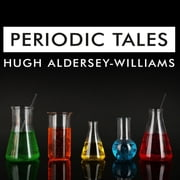 Periodic Tales - A Cultural History of the Elements, from Arsenic to Zinc audiobook by Hugh Aldersey Williams