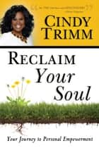 Reclaim Your Soul - Your Journey to Personal Empowerment ebook by Cindy Trimm