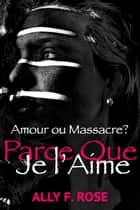 Parce Que Je L'Aime eBook by Ally F. Rose