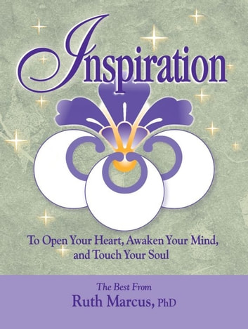Inspiration: To Open Your Heart, Awaken Your Mind, and Touch Your Soul ebook by Ruth Marcus