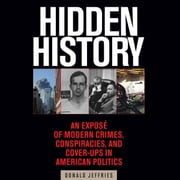 Hidden History - An Exposé of Modern Crimes, Conspiracies, and Cover-Ups in American Politics audiobook by Donald Jeffries