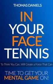 In Your Face Tennis ebook by Thomas Daniels