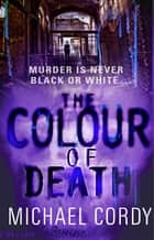 The Colour of Death ebook by Michael Cordy