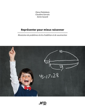 Représenter pour mieux raisonner - Résolution de problèmes écrits d'addition et de soustraction ebook by Elena Polotskaia,Claudine Gervais,Annie Savard