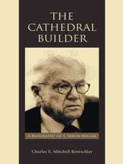 The Cathedral Builder - A Biography of J. Irwin Miller ebook by Charles E. Mitchell Rentschler