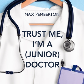 Trust Me, I'm a (Junior) Doctor audiobook by Max Pemberton