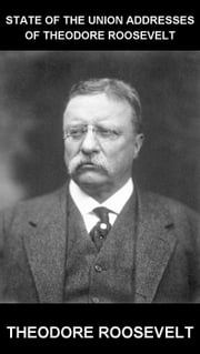 State of the Union Addresses of Theodore Roosevelt [con Glossario in Italiano] ebook by Theodore Roosevelt,Eternity Ebooks