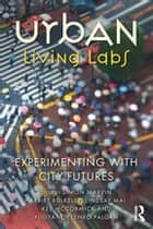 Urban Living Labs - Experimenting with City Futures ebook by Simon Marvin, Harriet Bulkeley, Lindsay Mai,...