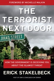 The Terrorist Next Door - How the Government is Deceiving You About the Islamist Threat ebook by Erick Stakelbeck