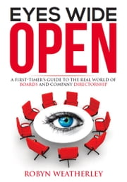 Eyes Wide Open - A First-Timer's Guide to the Real World of Boards and Company Directorship ebook by Robyn Weatherley