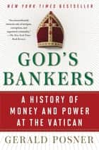 God's Bankers - A History of Money and Power at the Vatican ebook by Gerald Posner