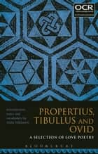 Propertius, Tibullus and Ovid: A Selection of Love Poetry ebook by Dr Anita Nikkanen