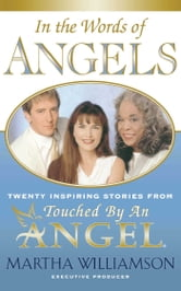 In the Words of Angels - Twenty Inspiring Stories from Touched by an Angel ebook by Martha Williamson