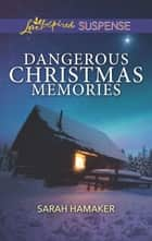 Dangerous Christmas Memories ebook by Sarah Hamaker