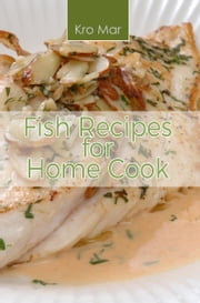 Fish Recipes for Home Cook ebook by Kro Mar