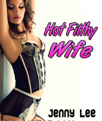 Hot Filthy Wife - Total Non-Stop Action ebook by Jenny Lee