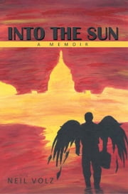 Into the Sun - A Memoir ebook by Neil Volz