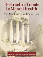 Destructive Trends in Mental Health - The Well Intentioned Path to Harm ebook by Rogers H. Wright,Nicholas A. Cummings
