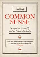 Common Sense: Occupation, Assembly, and the Future of Liberty ebook by Dan Hind