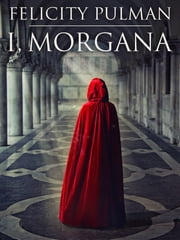 I, Morgana ebook by Felicity Pulman