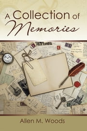 A COLLECTION OF MEMORIES ebook by Allen M. Woods
