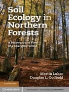 Soil Ecology in Northern Forests ebook by Martin Lukac,Douglas L. Godbold