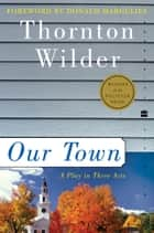 Our Town - A Play in Three Acts ebook by Thornton Wilder