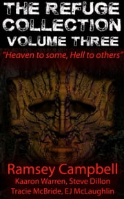The Refuge Collection: Volume 3 ebook by Ramsey Campbell,Kaaron Warren,Steve Dillon,Tracie McBride,EJ McLaughlin