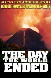 The Day the World Ended - Mont Pelee Earthquake, 1902 ebook by Gordon Thomas, Max Morgan-Witts