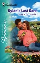 Dylan's Last Dare eBook by Patricia Thayer
