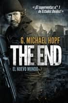 THE END: EL NUEVO MUNDO - ¡El superventas n.º 1 de Estados Unidos! ebook by G. Michael Hopf, Juan Manuel Baquero Vázquez