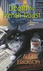 Death by French Roast ebook by Alex Erickson