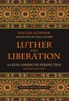 Luther and Liberation ebook by Walter Altmann,Thia Cooper