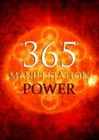365 Manifestation Power ebook by Karla Max