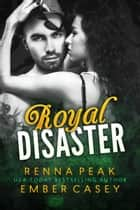 Royal Disaster ebook by Renna Peak, Ember Casey
