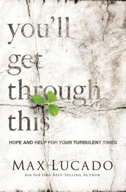 You'll Get Through This - Hope and Help for Your Turbulent Times ebook by Max Lucado