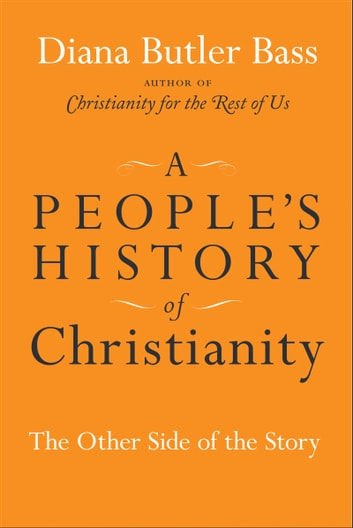 A People's History of Christianity - The Other Side of the Story ebook by Diana Butler Bass