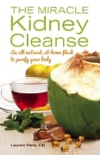 The Miracle Kidney Cleanse ebook by Lauren Felts