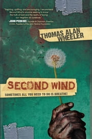 Second Wind - Sometimes All You Need To Do Is BREATHE! ebook by Thomas Wheeler