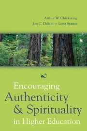 Encouraging Authenticity and Spirituality in Higher Education ebook by Arthur W. Chickering,Jon C. Dalton,Liesa Stamm