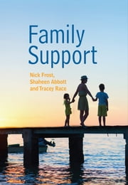 Family Support: Prevention, Early Intervention and Early Help ebook by Nick Frost,Shaheen Abbott,Tracey Race