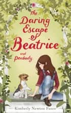 The Daring Escape of Beatrice and Peabody ebook by Kimberly Newton Fusco
