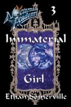 Nocturnal Academy 3: Immaterial Girl ebooks by Ethan Somerville