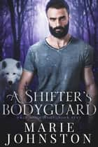 A Shifter's Bodyguard ebook by Marie Johnston