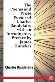 The Poems and Prose Poems of Charles Baudelaire with an Introductory Preface by James Huneker ebook by Charles Baudelaire