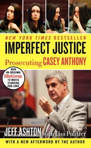 Imperfect Justice Updated Ed - Prosecuting Casey Anthony ebook by Jeff Ashton
