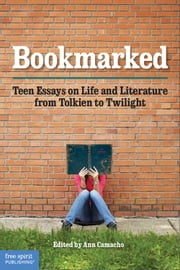 Bookmarked - Teen Essays on Life and Literature from Tolkien to Twilight ebook by Ann Camacho