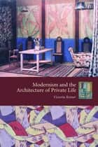 Modernism and the Architecture of Private Life ebook by Victoria Rosner