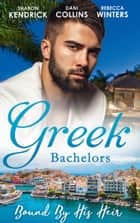 Greek Bachelors: Bound By His Heir: Carrying the Greek's Heir / An Heir to Bind Them / The Greek's Tiny Miracle (Mills & Boon M&B) ekitaplar by Sharon Kendrick, Dani Collins, Rebecca Winters