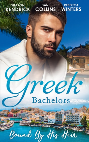 Greek Bachelors: Bound By His Heir: Carrying the Greek's Heir / An Heir to Bind Them / The Greek's Tiny Miracle (Mills & Boon M&B) ebook by Sharon Kendrick,Dani Collins,Rebecca Winters